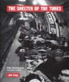 The Shelter Of The Tubes; Tube Sheltering in Wartime London