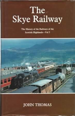The Skye Railway - The History Of The Railways Of The Scottish Highlands - Vol 5