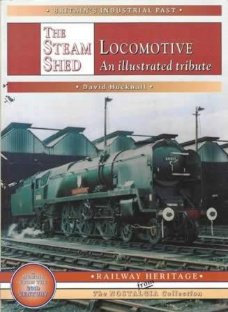 The Steam Shed Locomotive An Illustrated Tribute