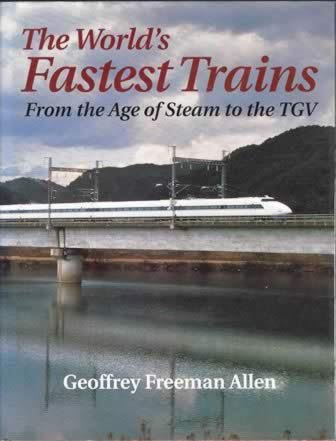 The World's Fastest Trains - From the Age of Steam to the TGV