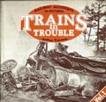 Railway Accidents In Pictures Trains In Trouble: Volume 1