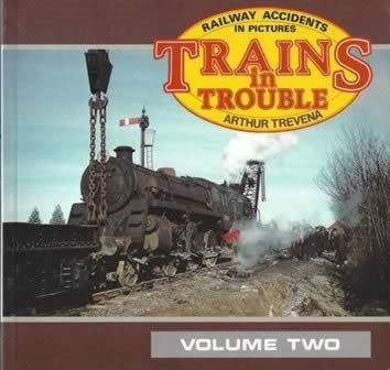Railway Accidents In Pictures Trains In Trouble: Volume Two