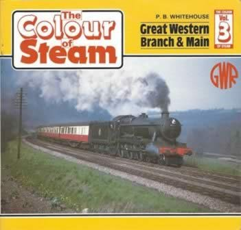 The Colour Of Steam: Volume 3 - Great Western Branch & Main