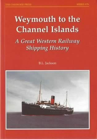 Weymouth To the Channel Islands: A Great Western Railway Shipping History - X76