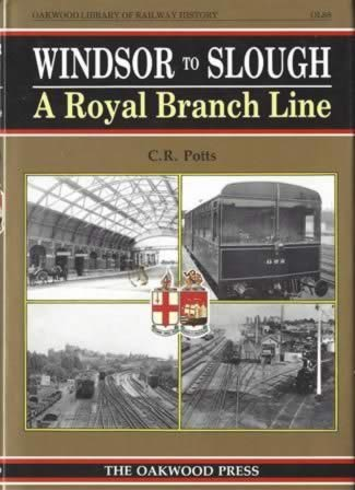 Windsor To Slough: A Royal Branch Line - OL88
