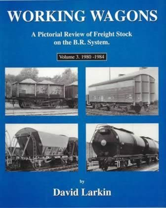 Working Wagons: A Pictorial Review Of Freight Stock On The BR System - volume 3 1980 - 1984
