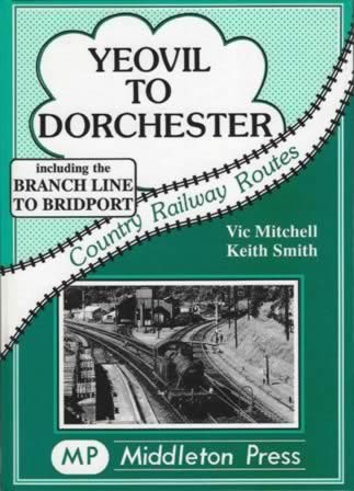 Country Railway Routes Yeovil To Dorchester: Including The Branch Line To Bridport