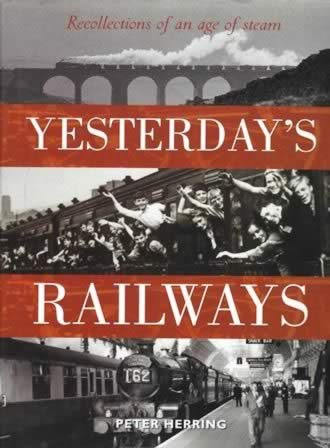 Recollections Of An Age Of Steam: Yesterday's Railways